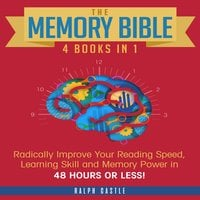 The Memory Bible: 4 Books in 1: Radically Improve Your Reading Speed, Learning Skill and Memory Power in 48 Hours or Less! - Ralph Castle