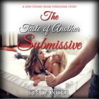The Taste of Another Submissive - A Very Steamy BDSM Threesome Short Story - KN Dancer