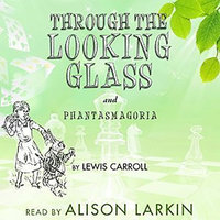 Through the Looking-Glass and Phantasmagoria - Lewis Carroll