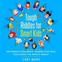 Tough Riddles for Smart Kids: 500 Riddles and Brain Teasers that Will Challenge the Whole Family - Jenny Moore