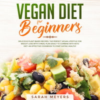 Vegan Diet for Beginners: Delicious Plant Based Recipes - Sarah Meyers