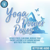 Yoga Power Poses: Reduce Stress, Slim Down, Increase Your Energy & Become A Fat-Burning Machine With These Yoga Power Poses - Better Me Audio
