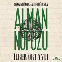 Osmanlı İmparatorluğu'nda Alman Nüfuzu - İlber Ortaylı