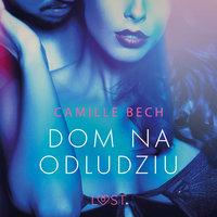 Dom na odludziu - opowiadanie erotyczne - Camille Bech