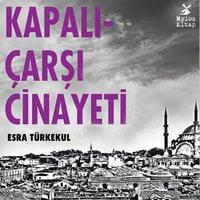 Kapalıçarşı Cinayeti - Esra Türkekul
