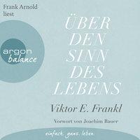 Über den Sinn des Lebens - Viktor E. Frankl