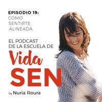 Episodio 19: Cómo sentirte alineada. - Nuria Roura