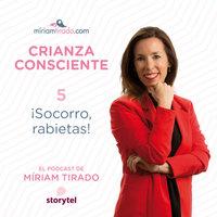 Podcast Crianza Consciente EP05: Socorro, ¡Rabietas! - Miriam Tirado