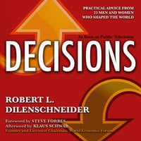Decisions: Practical Advice from 23 Men and Women Who Shaped the World - Robert L. Dilenschneider