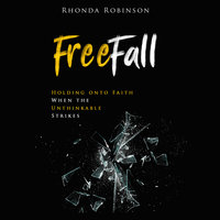 Freefall: Holding Onto Faith When the Unthinkable Strikes - Rhonda Robinson