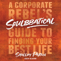 Soulbbatical: A Corporate Rebel's Guide to Finding Your Best Life - Shelley Paxton