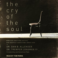 The Cry of the Soul: How Our Emotions Reveal Our Deepest Questions About God - Tremper Longman, Dan B. Allender