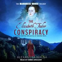 The Elizabeth Tudor Conspiracy - Alexandra Walsh