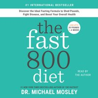 The Fast800 Diet: Discover the Ideal Fasting Formula to Shed Pounds, Fight Disease, and Boost Your Overall Health - Dr. Michael Mosley