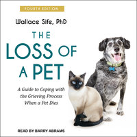 The Loss of a Pet: A Guide to Coping with the Grieving Process When a Pet Dies: 4th edition - Wallace Sife