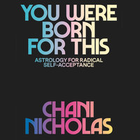 You Were Born for This: Astrology for Radical Self-Acceptance - Chani Nicholas