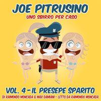 Joe Pitrusino – Uno Sbirro per caso – Vol. 4 - Raimondo Moncada,Max Damiani