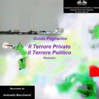 Il Terrore Privato Il Terrore Politico - Guido Pagliarino