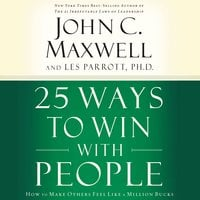 25 Ways to Win with People: How to Make Others Feel Like a Million Bucks - John C. Maxwell, Les Parrott