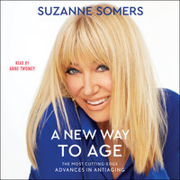 A New Way to Age: The Most Cutting-Edge Advances in Antiaging - Suzanne Somers