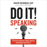 Do It! Speaking: 77 Instant-Action Ideas to Market, Monetize, and Maximize Your Expertise - David Newman