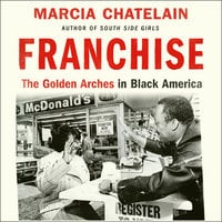 Franchise: The Golden Arches in Black America - Marcia Chatelain