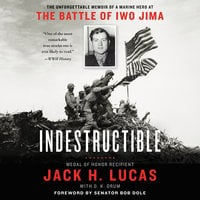 Indestructible: The Unforgettable Memoir of a Marine Hero at the Battle of Iwo Jima - D.K. Drum, Jack H. Lucas