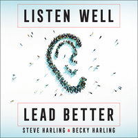 Listen Well, Lead Better: Becoming the Leader People Want to Follow - Becky Harling, Steve Harling