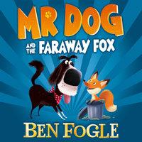 Mr Dog and the Faraway Fox - Steve Cole, Ben Fogle