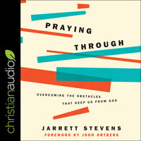 Praying Through: Overcoming The Obstacles That Keep Us From God - Jarrett Stevens