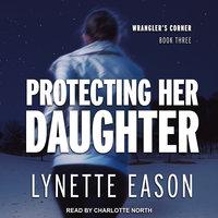 Protecting Her Daughter - Lynette Eason