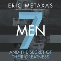 Seven Men: And the Secret of Their Greatness - Eric Metaxas