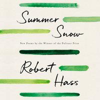 Summer Snow: New Poems - Robert Hass