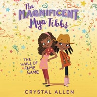 The Magnificent Mya Tibbs: The Wall of Fame Game - Crystal Allen
