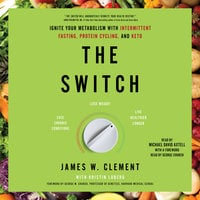 The Switch: Ignite Your Metabolism with Intermittent Fasting, Protein Cycling, and Keto - James W. Clement