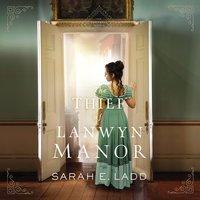 The Thief of Lanwyn Manor - Sarah E. Ladd
