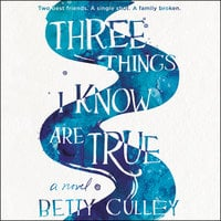 Three Things I Know Are True - Betty Culley