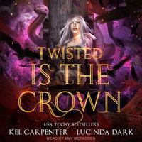 Twisted is the Crown - Kel Carpenter, Lucinda Dark