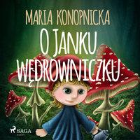 O Janku wędrowniczku - Maria Konopnicka