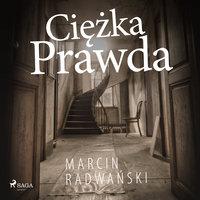 Ciężka prawda - Marcin Radwański
