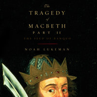 The Tragedy of Macbeth; Part II: The Seed of Banquo - Noah Lukeman