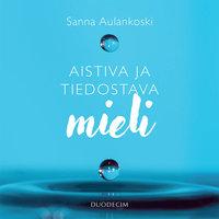 Aistiva ja tiedostava mieli - Sanna Aulankoski