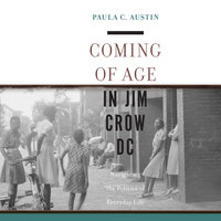Coming of Age in Jim Crow DC - Paula Austin