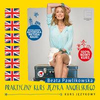 Praktyczny kurs języka angielskiego - Beata Pawlikowska