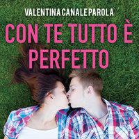 Con te tutto è perfetto - Valentina Canale Parola