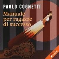 Manuale per ragazze di successo - Paolo Cognetti