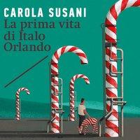 La prima vita di Italo Orlando - Carola Susani
