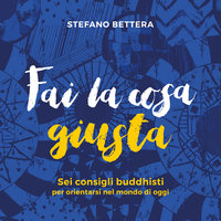 Fai la cosa giusta - Stefano Bettera