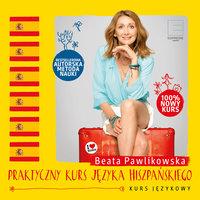 Praktyczny kurs języka hiszpańskiego - Beata Pawlikowska