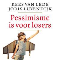 Pessimisme is voor losers - Joris Luyendijk, Kees van Lede